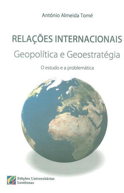 Relações internacionais, geopolítica e geoestratégia (António J. Viana de Almeida Tomé)