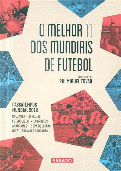 O melhor 11 dos mundiais de futebol (textos Rui Miguel Tovar)