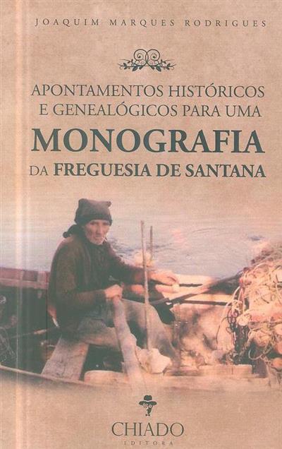 Apontamentos históricos e genealógicos para uma monografia da Freguesia de Santana (Joaquim Marques Rodrigues)