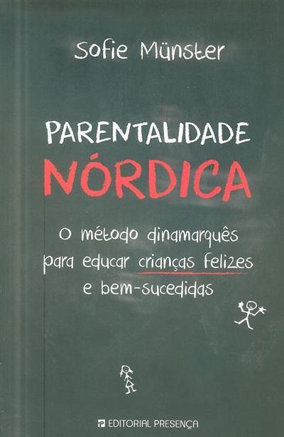Parentalidade nórdica, o método dinamarquês para educar crianças felizes e bem-sucedidas (Sofie Münster)