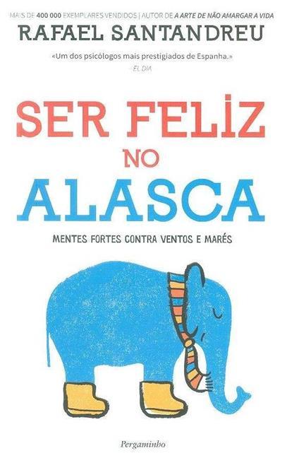 Ser feliz no Alasca (Rafael Santandreu)