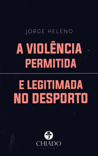 A violência permitida e legitimada no desporto (Jorge Heleno)
