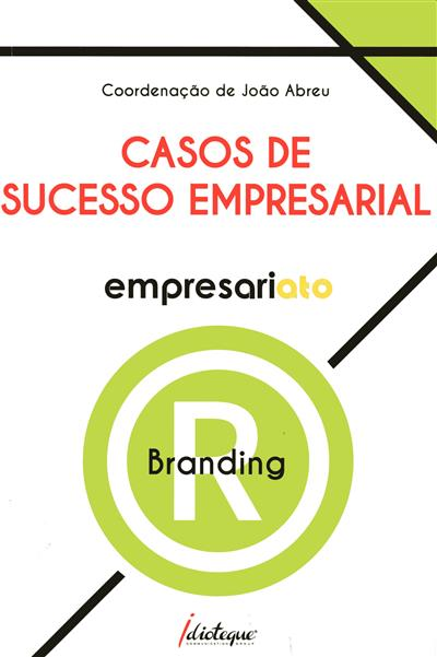 Empresariato casos de sucesso empresarial branding (coord. João Abreu)