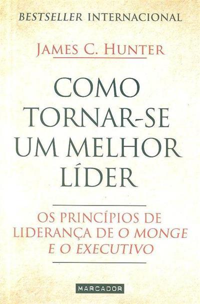 Como tornar-se um melhor líder (James C. Hunter)