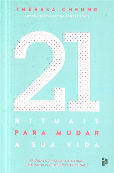 21 rituais para mudar a sua vida (Theresa Cheung)