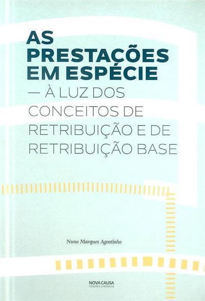 As prestações em espécie (Nuno Marques Agostinho)