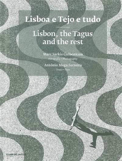 Lisboa e Tejo e tudo (texto António Mega Ferreira)