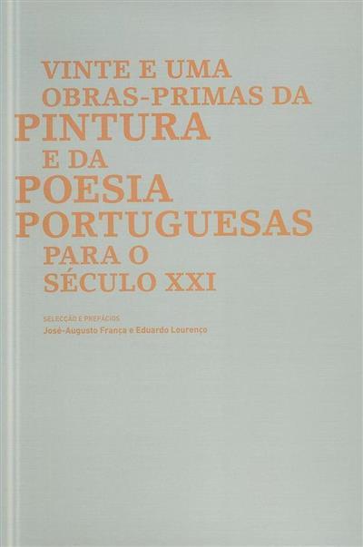 Vinte e uma obras-primas da pintura e da poesia portuguesas para o século XXI (sel. e pref. José-Augusto França, Eduardo Lourenço)