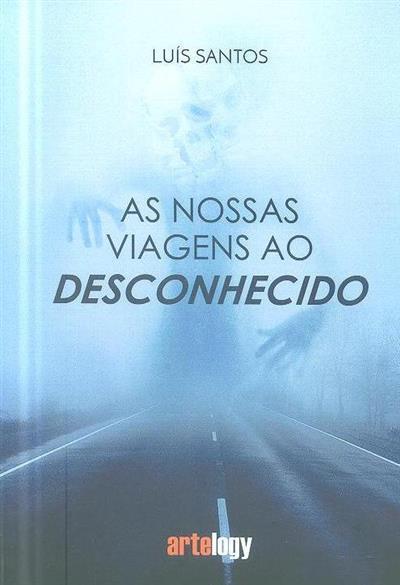 As nossas viagens ao desconhecido (Luís Santos)
