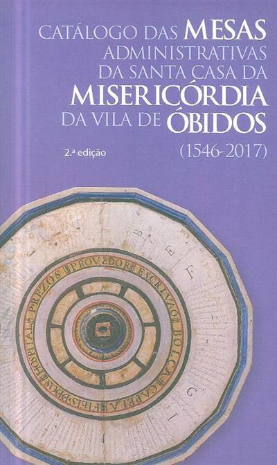 Catálogo das Mesas Administrativas da Santa Casa da Misericórdia da Vila de Óbidos (1546-2007) (recolha e org. Ricardo Pereira)