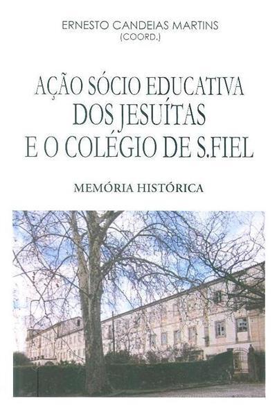Acção sócio educativa dos jesuítas e o colégio de S. Fiel, (memória histórica) (coord. Ernesto Candeias Martins)