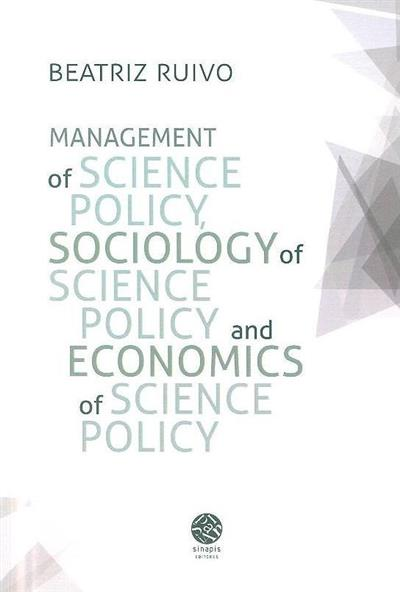 Management of science  policy, sociology of science policy and economics of science policy (Beatriz Ruivo)