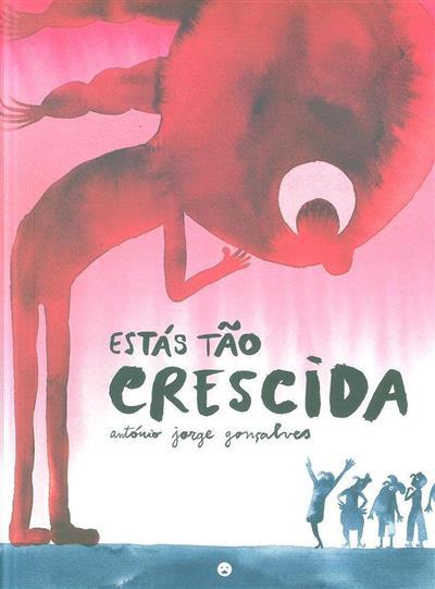 Estás tão crescida (António Jorge Gonçalves)