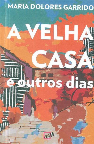 A velha casa e outros dias (Maria Dolores Garrido)