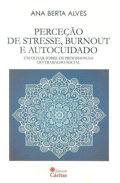 Percepção de stresse, burnout e autocuidado (Ana Berta Alves)