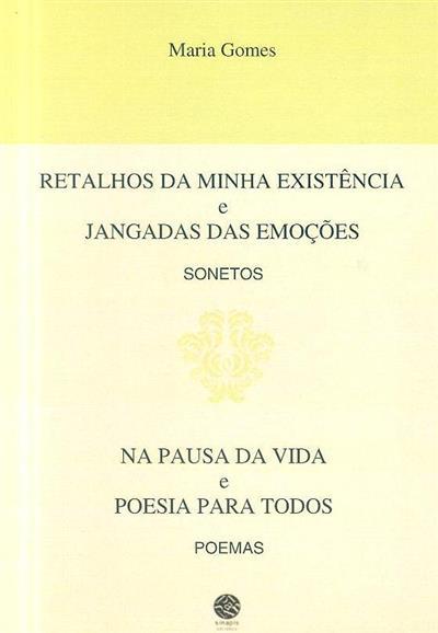 Retalhos da minha existência e jangadas das emoções ; (Maria Gomes)