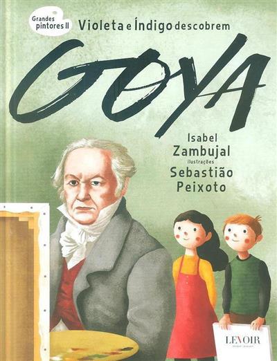 Violeta e Índigo descobrem Goya (Isabel Zambujal)