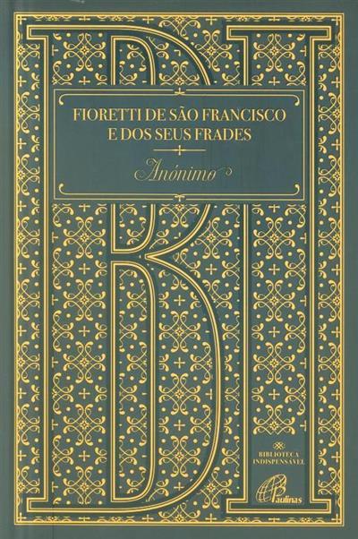 Fioretti de São Francisco e dos seus frades (trad. Maria Luísa Carbonati, Maria Isabel Tamen)