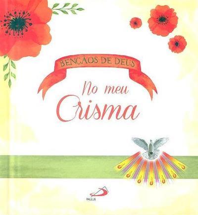 As bençãos de Deus no meu Crisma (António Fonseca, Cláudia Sebastião)
