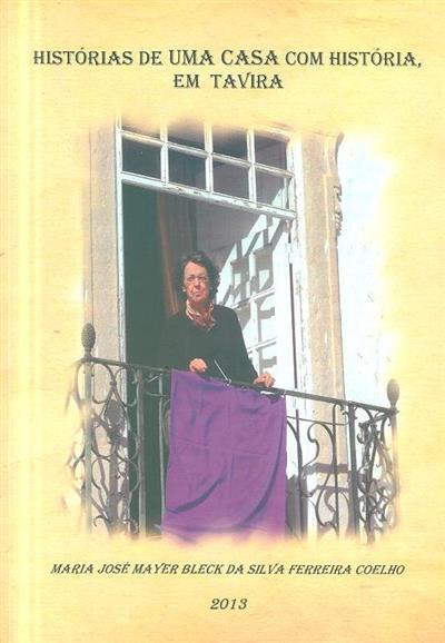 Histórias de uma casa com história, em Tavira (Maria José Mayer Bleck da Silva Ferreira Coelho)