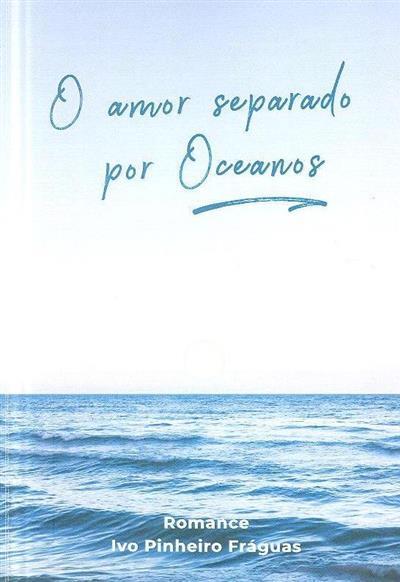 O amor separado por oceanos (Ivo Pinheiro Fráguas)