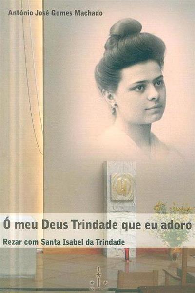 Ó meu Deus Trindade que eu adoro (António José Gomes Machado)