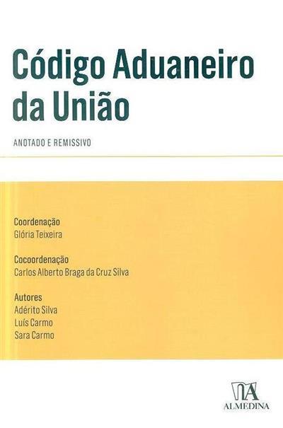 Código aduaneiro da União, anotado e remissivo (coord. Glória Teixeira, Carlos Alberto Braga da Cruz Silva)