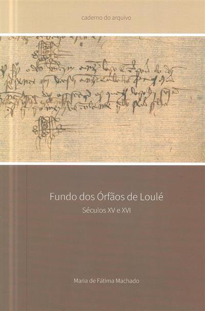 Fundo dos orfãos de Loulé, séculos XV e XVI (Maria de Fátima Machado)