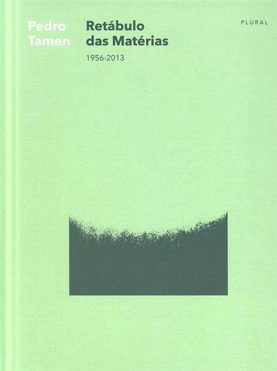 Retábulo das matérias 1956-2013 (Pedro Tamen)
