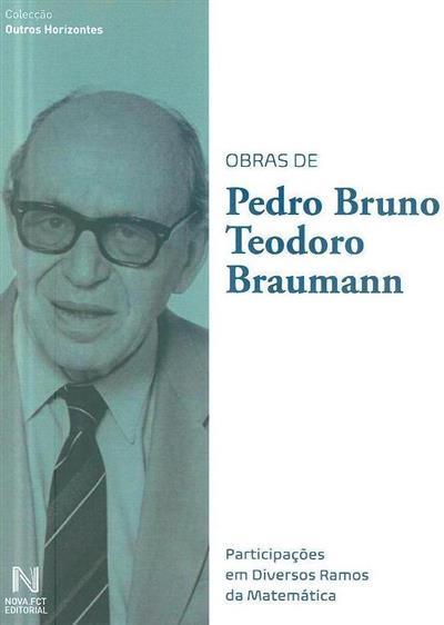 Obras de Pedro Bruno Teodoro Braumann (org. Carlos A. Braumann, João Tiago Mexia, Manuel Esquível)