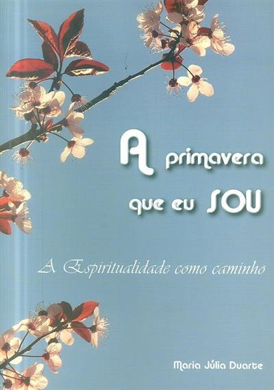 A primavera que eu sou (Maria Júlia Duarte)
