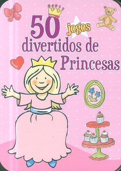50 jogos divertidos de princesas (texto Annette Moser)