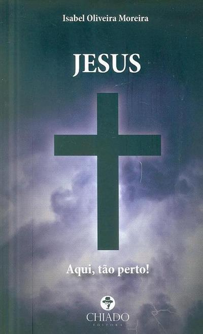 Jesus aqui tão perto (Isabel Oliveira Moreira)