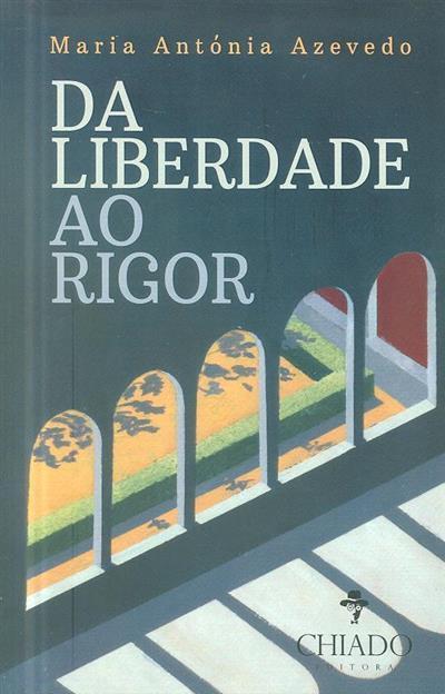 Da liberdade ao rigor (Maria Antónia Azevedo)