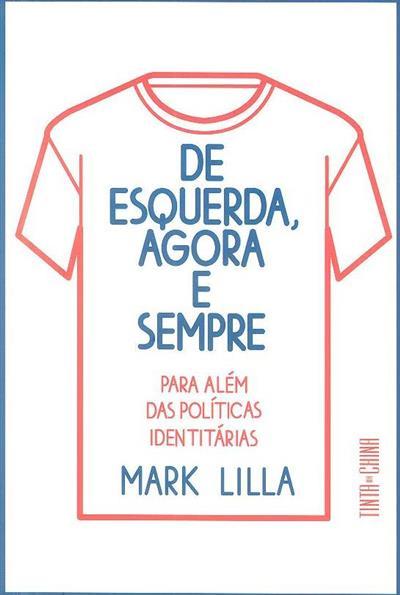 De esquerda, agora e sempre (Mark Lilla)