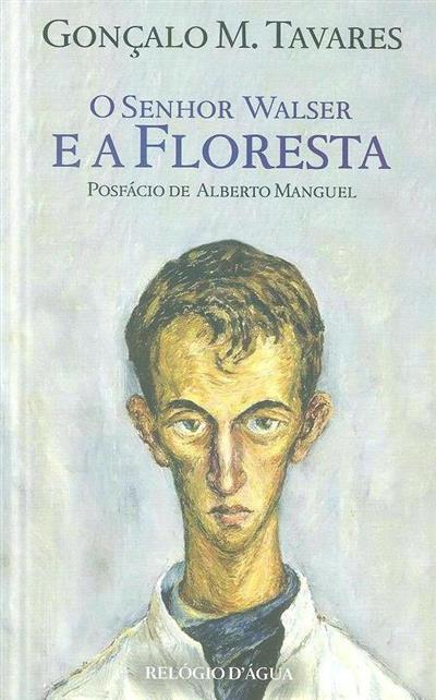 O senhor Walser e a floresta (Gonçalo M. Tavares)