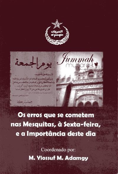 Os erros que se cometem nas mesquitas, à Sexta-feira, e a importância deste dia (coord. M. Yiossuf M. Adamgy)
