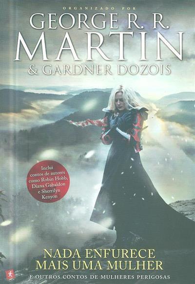 Nada enfurece mais uma mulher e outros contos de mulheres perigosas (George R. R. Martin, Gardner Dozois)