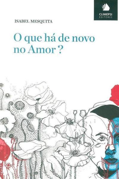 O que há de novo no amor? (Isabel Mesquita)