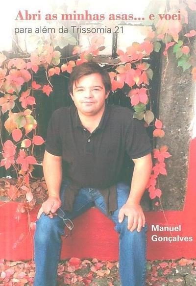 Abri as minhas asas... e voei para além da trissomia 21 (Manuel Gonçalves)