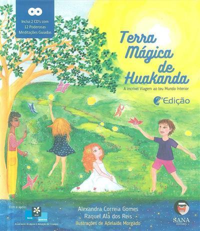 Terra mágica de Huakanda, a incrível viagem ao teu mundo interior (Alexandra Correia Gomes, Raquel Ala dos Reis)