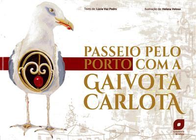 Passeio pelo Porto com a gaivota Carlota (Lúcia Vaz Pedro, Helena Veloso)