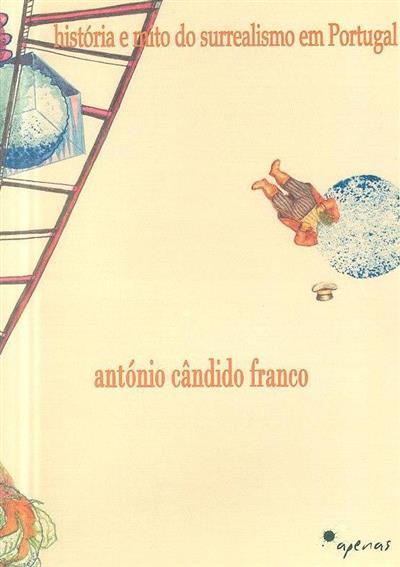 História e mito do surrealismo em Portugal (António Cândido Franco)