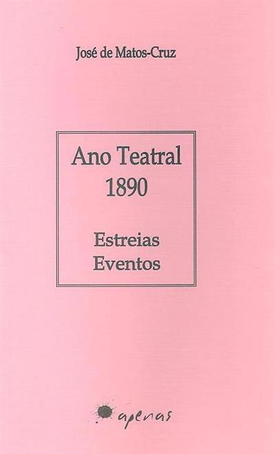 Ano teatral 1890 (José de Matos-Cruz)
