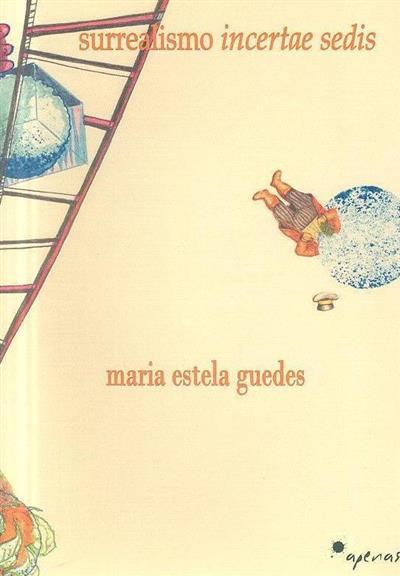 Surrealismo Incertae Sedis (Maria Estela Guedes)