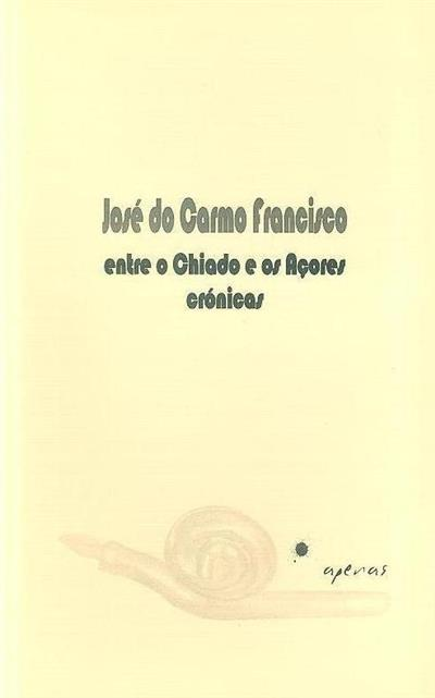 Entre o Chiado e os Açores (José do Carmo Francisco)