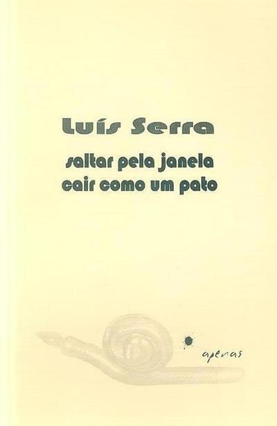 Saltar pela janela, cair como um pato (Luís Serra)