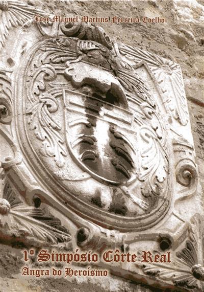 1º Simpósio Côrte-Real (Angra do Heroísmo) (José Manuel Martins Ferreira Coelho)