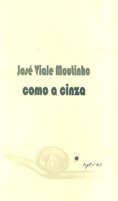 Como a cinza (José Viale Moutinho)