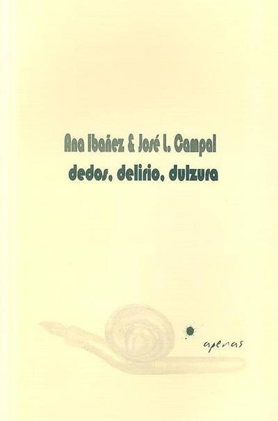 Dedos, delirio, dulzura (Ana Ibañez, José L. Campal)